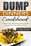 Dump Dinners: Dump Dinners Cookbook – Simple And Delicious Dump...