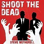 Shoot the Dead | Steven Wetherell