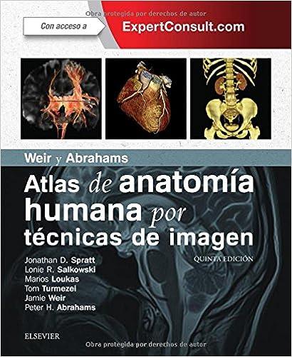 Weir Y Abrahams. Atlas De Anatomía Humana Por Técnicas De Imagen - 5ª Edición por Jonathan D. Spratt Ma (cantab)  Frcs (eng)  Frcr epub