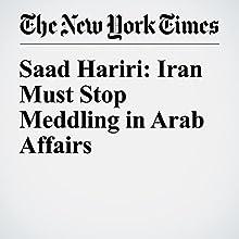Saad Hariri: Iran Must Stop Meddling in Arab Affairs Other by Saad Hariri Narrated by Kristi Burns