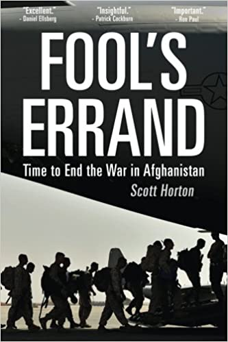 Fools Errand Time To End The War In Afghanistan Scott Horton