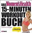 Das Women's Health 15-Minuten-Workout-Buch: Schlank, straff & sexy in nur 15 Minuten pro Tag