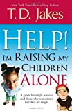 Help! I'm Raising My Children Alone, T. D. Jakes, 1591859581