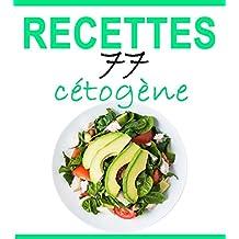 Recettes Cétogènes: 77 recettes délicieuses – Petit-déjeuner, déjeuner, dîner, smoothies, desserts (French Edition)