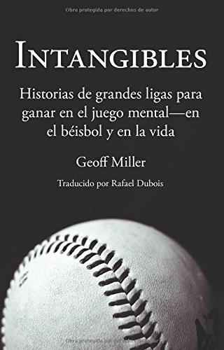 Intangibles: Historias De Grandes Ligas Para Ganar En El Juego Mental - En El Béisbol Y En La Vida (Spanish Edition)