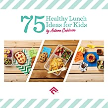 75 Healthy Lunch Ideas for Kids