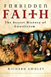 img - for Forbidden Faith: The Secret History of Gnosticism book / textbook / text book