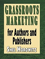 Grassroots Marketing for Authors and Publishers by Shel Horowitz (2007-03-01)