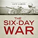 The Six-Day War: The Breaking of the Middle East Audiobook by Guy Laron Narrated by William Hughes
