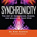 Synchronicity: The Art of Coincidence, Choice, and Unlocking Your Mind Audiobook by Kirby Surprise Narrated by Ralph Morocco