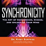 Synchronicity: The Art of Coincidence, Choice, and Unlocking Your Mind | Kirby Surprise