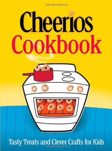 Cheerios Cookbook: Tasty Treats and Clever Crafts for Kids (Betty Crocker Cooking) by Betty Crocker