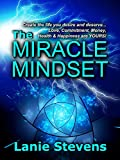 The Miracle Mindset:  Love, Commitment, Money, Health & Happiness Are YOURS: Practical Law of Attraction Guide (FOR WOMEN ONLY Book 6)