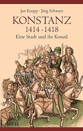 Konstanz 1414-1418: Eine Stadt und ihr Konzil