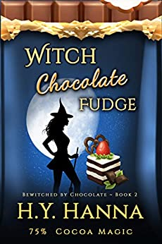 Witch Chocolate Fudge (BEWITCHED BY CHOCOLATE Mysteries ~ Book 2) by [Hanna, H.Y.]