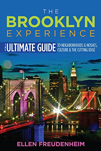 The Brooklyn Experience: The Ultimate Guide to Neighborhoods & Noshes, Culture & the Cutting Edge (Rivergate Regionals Collection) (The Best Restaurants In Queens Ny)
