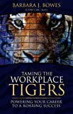 Taming the Workplace Tigers, Barbara Bowes, 1599303159