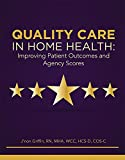 Quality Care in Home Health: Improving Patient Outcomes and Agency Scores