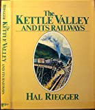The Kettle Valley and Its Railways, Hal Riegger, 0915713047