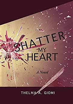 SHATTER MY HEART by [Giomi, Thelma]