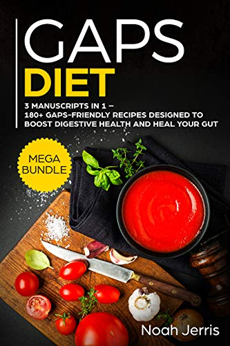 GAPS Diet: MEGA BUNDLE – 3 Manuscripts in 1 – 180+ GAPS-friendly recipes designed to boost digestive health and heal your GUT by Noah Jerris