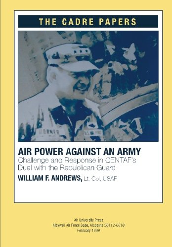 Airpower against an Army: Challenge and Response in CENTAF's Duel with the Republican Guard: A CADRE Paper pdf epub