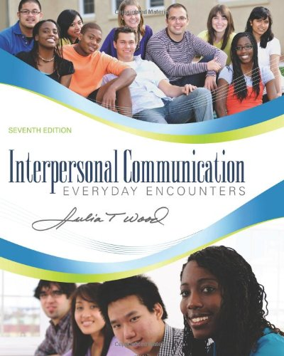 Interpersonal Communication: Everyday Encounters, 7th Edition by Brand: Wadsworth Publishing Company