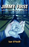 Jimmy First and Destiny's Watch, Ian O'Neill, 0755206754