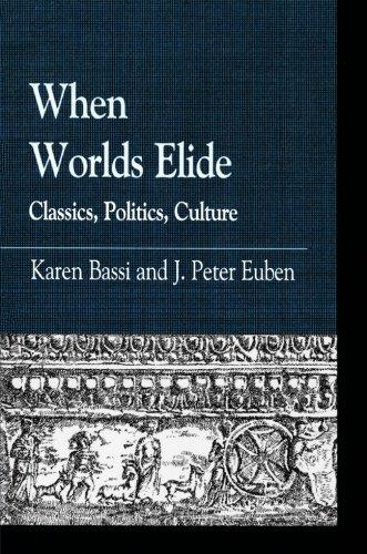 When Worlds Elide: Classics, Politics, Culture (Greek Studies: Interdisciplinary Approaches)
