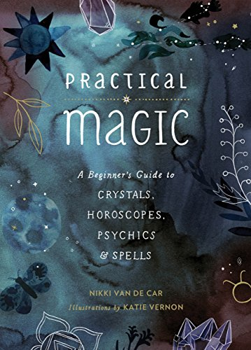 Practical Magic: A Beginner's Guide to Crystals, Horoscopes, Psychics, and Spells (English Edition)