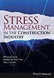 Stress Management in the Construction Industry, Mei-yung Leung and Isabelle Yee Shan Chan, 1118456416