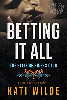 Betting It All: A Hellfire Riders MC Romance (The Motorcycle Clubs Book 11) by [Wilde, Kati]