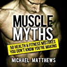 Muscle Myths: 50 Health & Fitness Mistakes You Don't Know You're Making: Build Healthy Muscle Hörbuch von Michael Matthews Gesprochen von: Jeff Justus