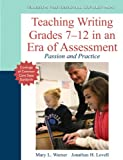 Teaching Writing Grades 7-12 in an Era of Assessment : Passion and Practice, Warner, Mary L. and Lovell, Jonathan H., 0133136353