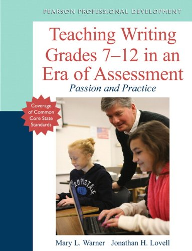 Teaching Writing Grades 7-12 in an Era of Assessment: Passion and Practice