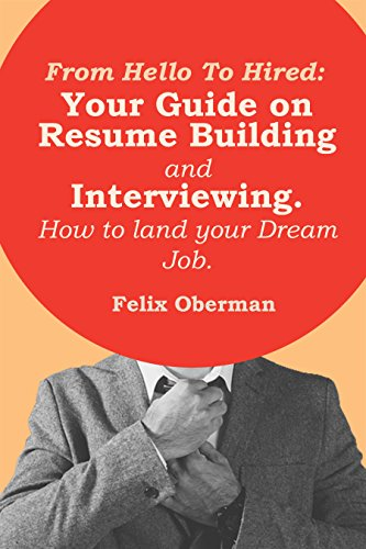 From Hello to Hired: Your Guide to Resume Building and Interview Skills. How to land your ideal job. by [Oberman, Felix]