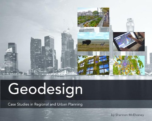 Geodesign: Case Studies in Regional and Urban Planning by Esri Press