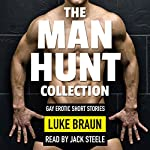 The Man Hunt Collection: Gay Erotic Short Stories | Luke Braun