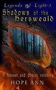 Shadows of the Hersweald: A Hansel and Gretel Novella (Legends of Light Book 3) by [Ann, Hope]