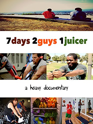 7 Days 2 Guys 1 Juicer (Juicing Documentary)
