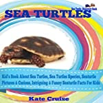 Seaturtles: Kid's Book About Sea Turtles, Sea Turtles Species, Seaturtle Pictures & Curious, Intriguing & Amazingly Funny Seaturtle Facts For Kids | Kate Cruise