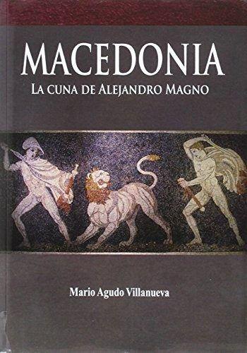 Macedonia, la cuna de Alejandro Magno (DSTORIA ANTIGUA) Tapa blanda – 6 jun 2016 Mario Agudo Villanueva Dstoria Edicions 8494145576 Ancient history: to c 500 CE