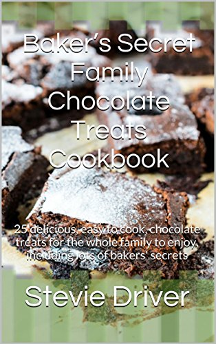 Baker's Secret Family Chocolate Treats Cookbook: 25 delicious, easy to cook, chocolate treats for the whole family to enjoy, including lots of bakers' secrets (Baker's Secrets Cookbooks) by Stevie Driver
