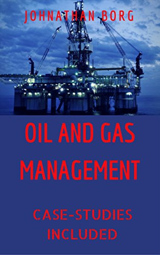 Oil and Gas Management: Oil and Gas Law,  Oil and Gas Contracts, Oil and Gas for Beginners, Petroleum, Energy Market, Oil Production, Oil and Gas Investing: Case Studies Included