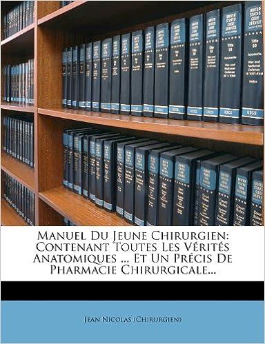 Lire un Manuel Du Jeune Chirurgien: Contenant Toutes Les Verites Anatomiques ... Et Un Precis de Pharmacie Chirurgicale... pdf