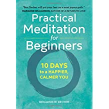 Practical Meditation for Beginners: 10 Days to a Happier, Calmer You