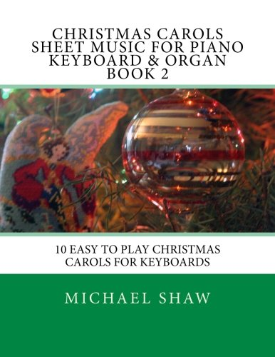 (Christmas Carols Sheet Music For Piano Keyboard & Organ Book 2: 10 Easy To Play Christmas Carols For Keyboards (Volume 2))