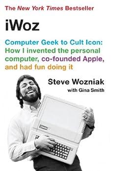 iWoz: Computer Geek to Cult Icon by [Wozniak, Steve]