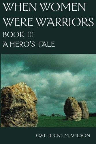 When Women Were Warriors Book III: A Hero's Tale (Volume 3)