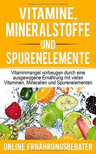 Vitamine, Mineralstoffe und Spurenelemente: Vitaminmangel vorbeugen durch eine ausgewogene Ernährung mit vielen Vitaminen, Mineralien und Spurenelementen